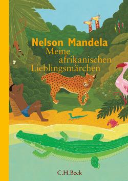 Meine afrikanischen Lieblingsmärchen von Mandela,  Nelson, Wolf,  Matthias