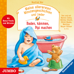 Meine allerersten Minutengeschichten und Lieder. Baden, kämmen, Pipi machen von Mai,  Manfred, Maske,  Ulrich, Meyer-Göllner,  Matthias, u.v.a.