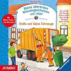Meine allerersten Minutengeschichten und Lieder. Große und kleine Fahrzeuge von Mai,  Manfred, Maske,  Ulrich, Meyer-Göllner,  Matthias, u.v.a.