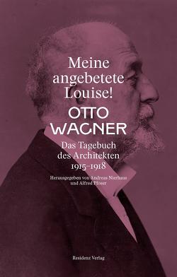 Meine angebetete Louise! von Nierhaus,  Andreas, Pfoser,  Alfred, Wagner,  Otto