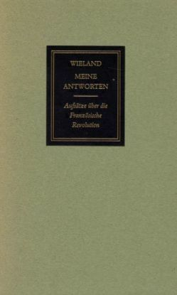 Meine Antworten. Aufsätze über die französische Revolution. 1789-1793 von Martini,  Fritz, Wieland,  Christoph Martin