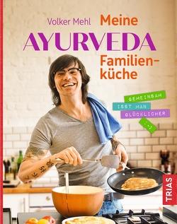 Meine Ayurveda-Familienküche von Mehl,  Volker