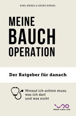 MEINE BAUCH-OPERATION von Kindel,  Georg, Wendl,  Karl