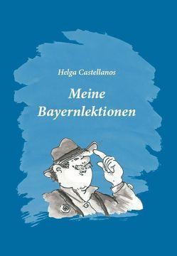 Meine Bayernlektionen von Castellanos,  Helga