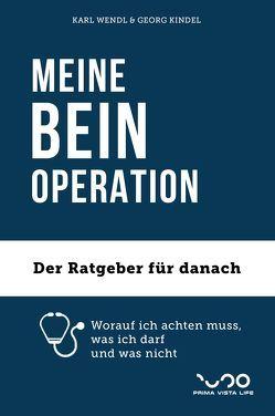 MEINE BEIN-OPERATION von Kindel,  Georg, Wendl,  Karl