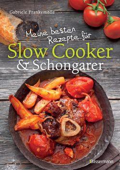 Meine besten Rezepte für Slow Cooker und Schongarer von Frankemölle,  Gabriele
