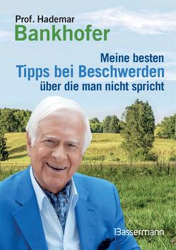Meine besten Tipps bei Beschwerden, über die man nicht spricht von Bankhofer,  Hademar