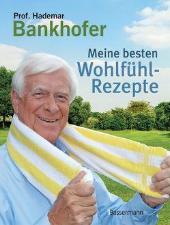 Meine besten Wohlfühl-Rezepte von Bankhofer,  Hademar