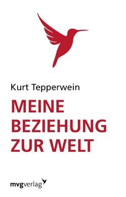 Meine Beziehung zur Welt von Tepperwein,  Kurt