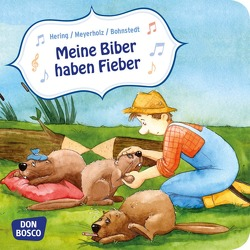 Meine Biber haben Fieber. Mini-Bilderbuch von Bohnstedt,  Antje, Hering,  Wolfgang, Meyerholz,  Bernd