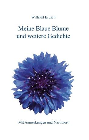 Meine Blaue Blume und weitere Gedichte von Brusch,  Wilfried