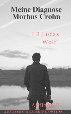 Meine Diagnose Morbus Crohn von Wolf,  J.R Lucas