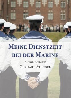 Meine Dienstzeit bei der Marine von Stengel,  Gerhard