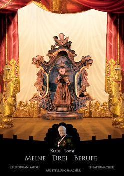Meine drei Berufe: Cheforganisator, Ausstellungsmacher, Theatermacher von Loose,  Klaus