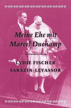 Meine Ehe mit Marcel Duchamp von Fischer Sarazin-Levassor,  Lydie, Molderings,  Herbert, Schmitt,  Isolde