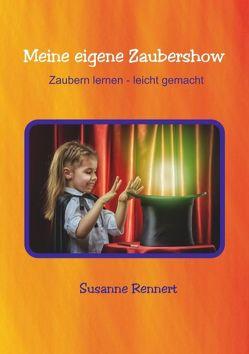 Meine eigene Zaubershow von Rennert,  Susanne
