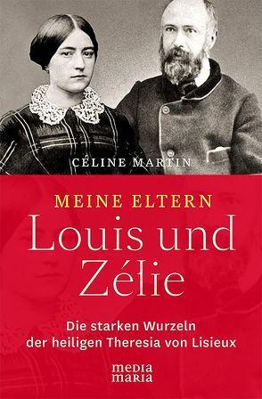 Meine Eltern Louis und Zélie von Martin,  Céline, Vosen,  Klaus-Peter