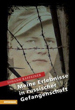Meine Erlebnisse in russischer Gefangenschaft von Raffeiner,  Johann