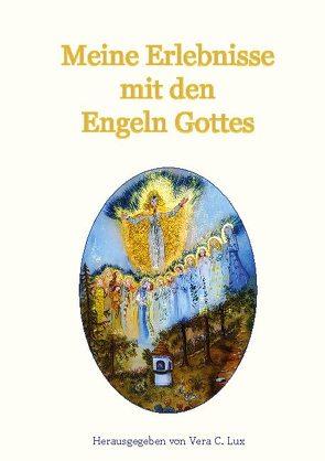 Meine Erlebnisse mit den Engeln Gottes von Lux,  Vera C.