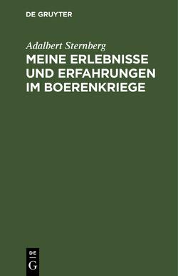 Meine Erlebnisse und Erfahrungen im Boerenkriege von Sternberg,  Adalbert