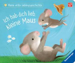 Meine erste Lieblingsgeschichte: Ich hab dich lieb, kleine Maus von Braun,  Sebastien, Reider,  Katja