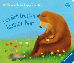Meine erste Lieblingsgeschichte: Lass dich trösten, kleiner Bär von Braun,  Sebastien, Reider,  Katja