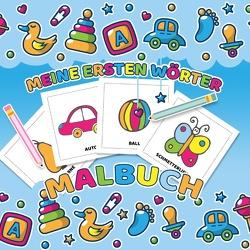 Meine ersten Wörter Malbuch – Das Kinderbuch mit einfachen Malvorlagen für Kleinkinder von Kinder Werkstatt