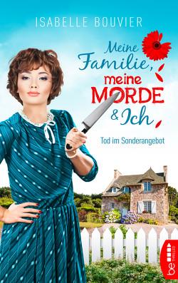 Meine Familie, meine Morde und ich – Folge 1 von Bouvier,  Isabelle