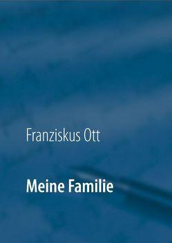 Meine Familie von Ott,  Andreas, Ott,  Franziskus
