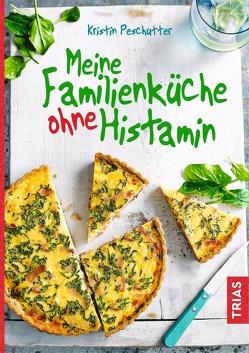 Meine Familienküche ohne Histamin von Peschutter,  Kristin