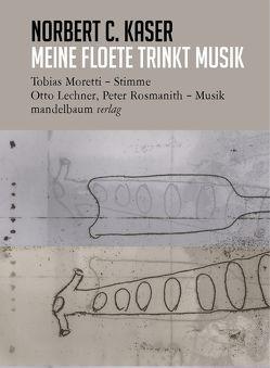 meine floete trinkt musik von Kaser,  Norbert C., Lechner,  Otto, Moretti,  Tobias, Rosmanith,  Peter, Wolfsgruber,  Linda
