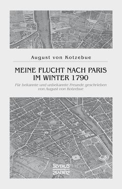Meine Flucht nach Paris im Winter 1790 von von Kotzebue,  August