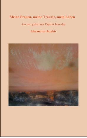 Meine Frauen, meine Träume, mein Leben von Jazakis,  Alexandros