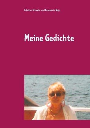 Meine Gedichte von Schwehr,  Günther, Weps,  Rosemarie