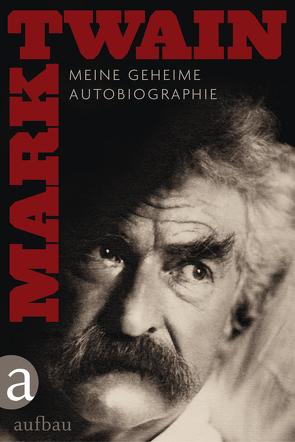 Meine geheime Autobiographie von Mahler,  Andreas, Oeser,  Hans-Christian, Twain,  Mark, Vollmann,  Rolf