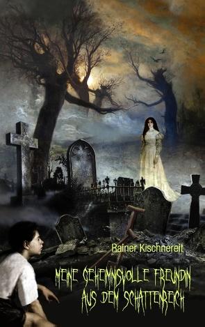 Meine geheimnisvolle Freundin aus dem Schattenreich von Kischnereit,  Rainer