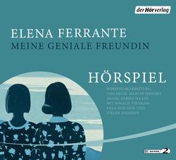 Meine geniale Freundin – Das Hörspiel von Boschen,  Enea, Ferrante,  Elena, Heindel,  Martin, Krieger,  Karin, Scheibe,  Hanna, Thomass,  Rosalie