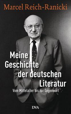 Meine Geschichte der deutschen Literatur von Anz,  Thomas, Reich-Ranicki,  Marcel