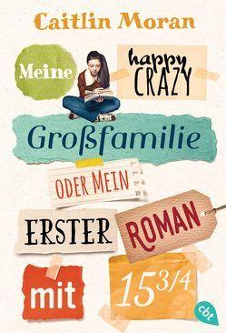 Meine happy crazy Großfamilie oder Mein erster Roman mit 15 3/4 von Moran,  Caitlin, Rothfuss,  Ilse