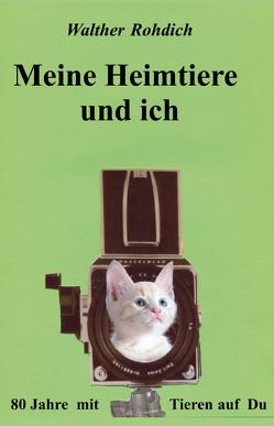 Meine Heimtiere und ich von Rohdich,  Walther