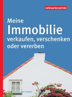 Meine Immobilie verkaufen, verschenken oder vererben von Bretzinger,  Otto N.