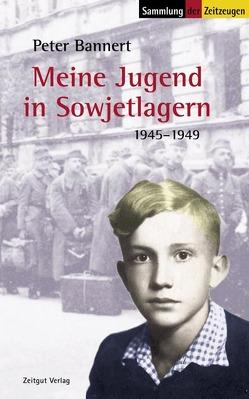 Meine Jugend in Sowjetlagern von Bannert,  Peter