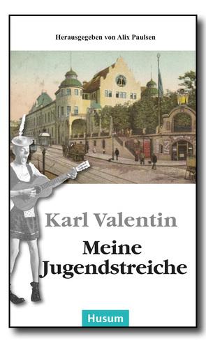 Meine Jugendstreiche von Paulsen,  Alix, Valentin,  Karl