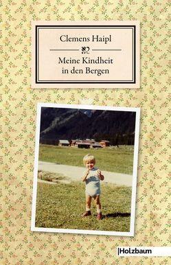 Meine Kindheit in den Bergen von Haipl,  Clemens