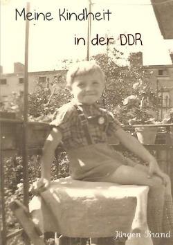 Meine Kindheit in der DDR von Brand,  Jürgen