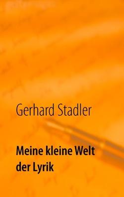 Meine kleine Welt der Lyrik von Stadler,  Gerhard