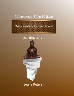 Meine kleinen und großen Erfolge  –  Change your life in 30 days von Peters,  Joana