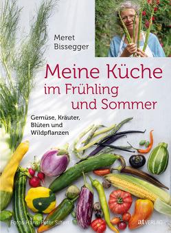 Meine Küche im Frühling und Sommer von Bissegger,  Meret, Siffert,  Hans-Peter