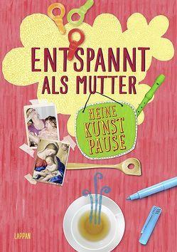 Meine Kunstpause – Entspannt als Mutter von Hahn,  Christiane, Haubner,  Antje