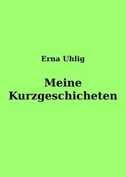 Meine Kurzgeschichten von Uhlig,  Erna